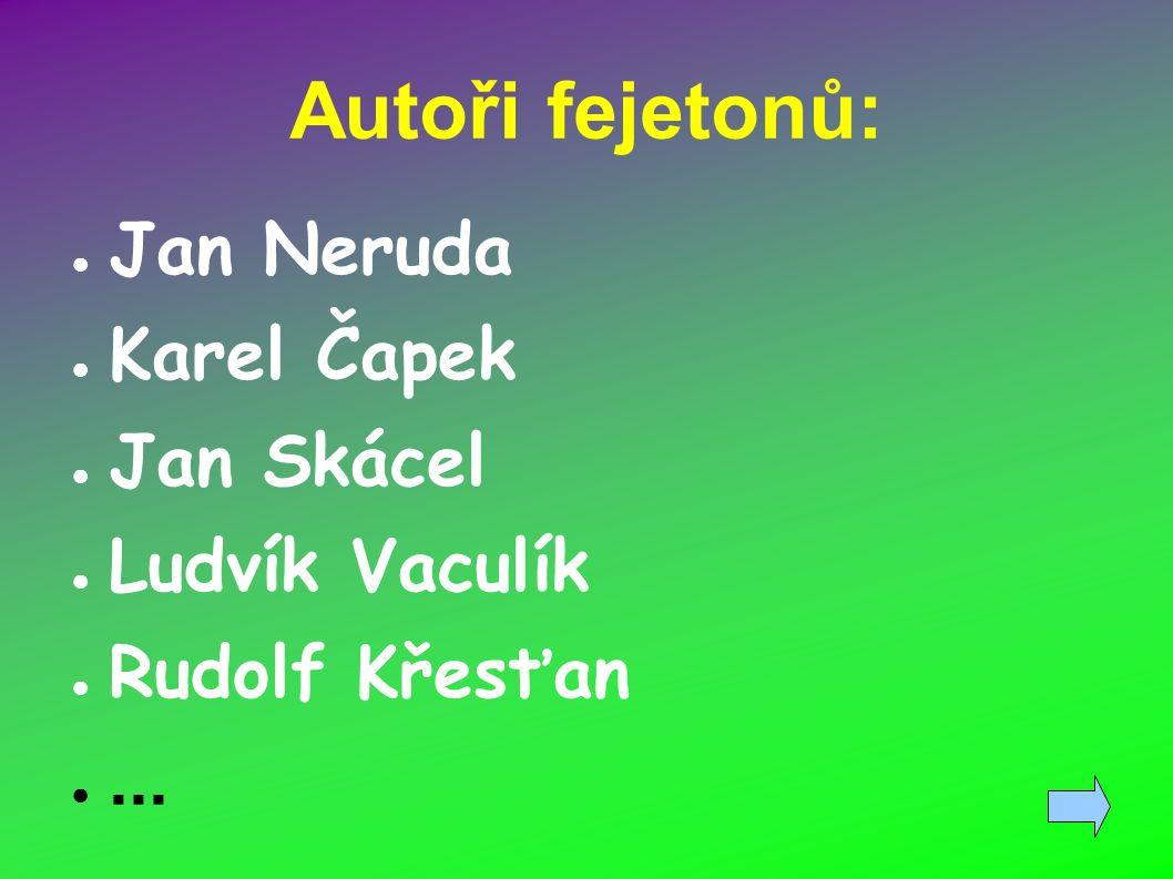 Autoři fejetonů: ● Jan Neruda ● Karel Čapek ● Jan Skácel ● Ludvík Vaculík ● Rudolf Křesťan ●...