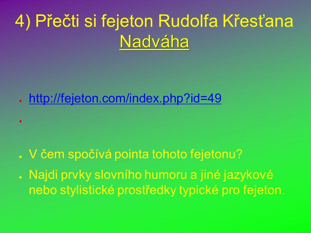 Nadváha 4) Přečti si fejeton Rudolfa Křesťana Nadváha ● http://fejeton.com/index.php?id=49 http://fejeton.com/index.php?id=49 ● V čem spočívá pointa tohoto fejetonu.