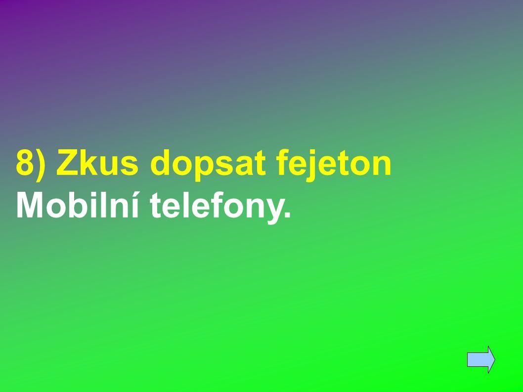 8) Zkus dopsat fejeton Mobilní telefony.