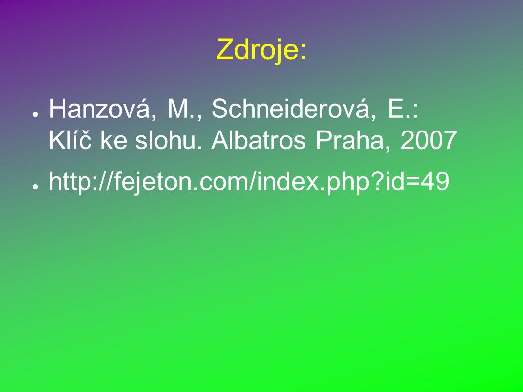 Zdroje: ● Hanzová, M., Schneiderová, E.: Klíč ke slohu.