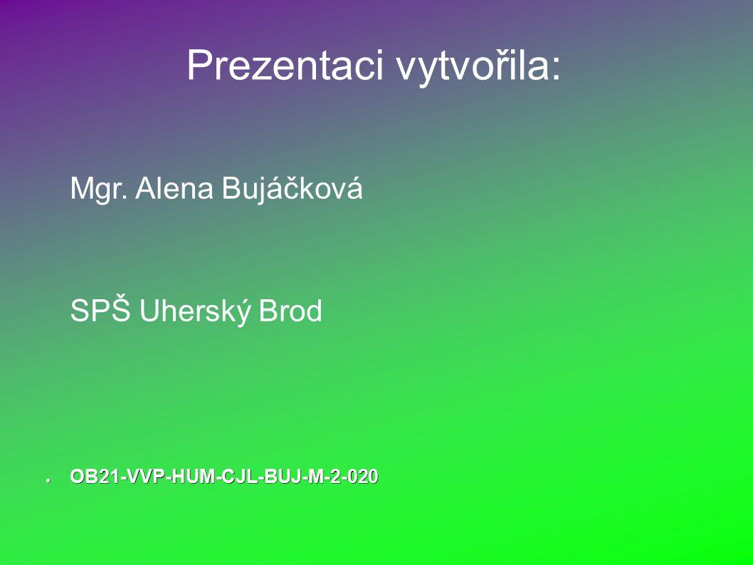 Prezentaci vytvořila: Mgr. Alena Bujáčková SPŠ Uherský Brod ● OB21-VVP-HUM-CJL-BUJ-M-2-020