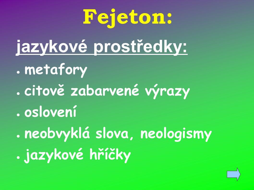 Fejeton: jazykové prostředky: ● metafory ● citově zabarvené výrazy ● oslovení ● neobvyklá slova, neologismy ● jazykové hříčky