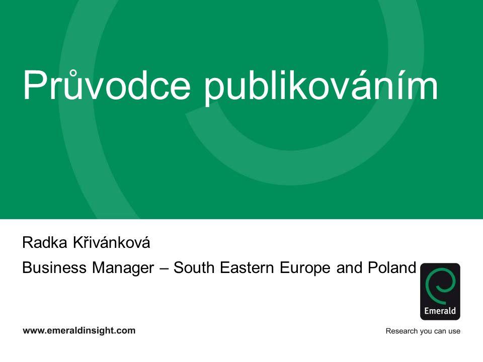Radka Křivánková Business Manager – South Eastern Europe and Poland Průvodce publikováním
