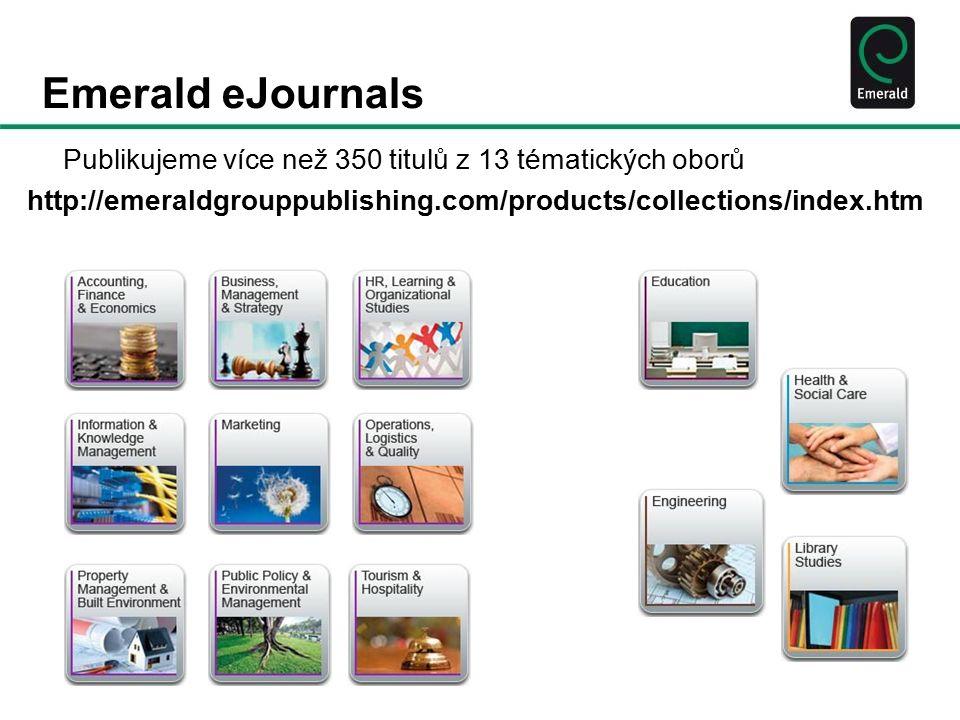 Emerald eJournals Publikujeme více než 350 titulů z 13 tématických oborů http://emeraldgrouppublishing.com/products/collections/index.htm