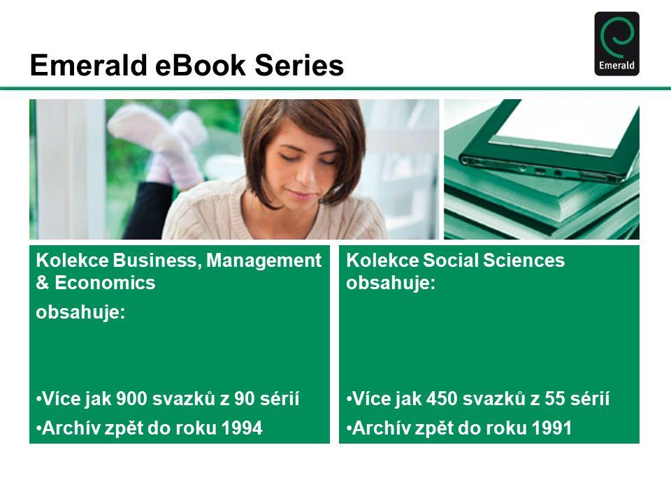 Emerald eBook Series Kolekce Business, Management & Economics obsahuje: Více jak 900 svazků z 90 sérií Archív zpět do roku 1994 Kolekce Social Sciences obsahuje: Více jak 450 svazků z 55 sérií Archív zpět do roku 1991