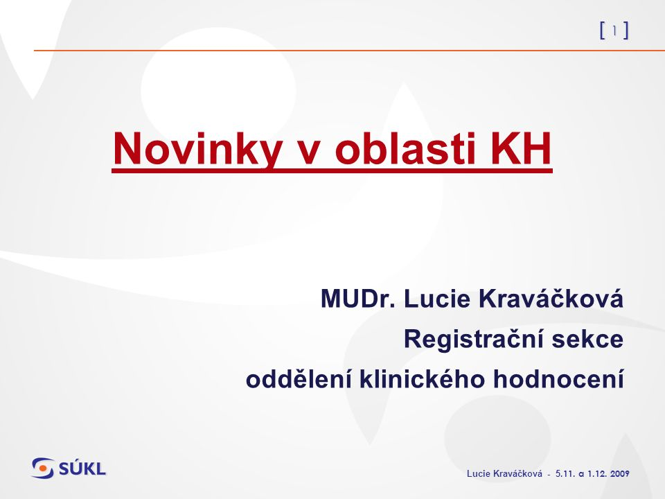 [ 1 ] Lucie Kraváčková - 5.11. a 1.12. 2009 Novinky v oblasti KH MUDr.