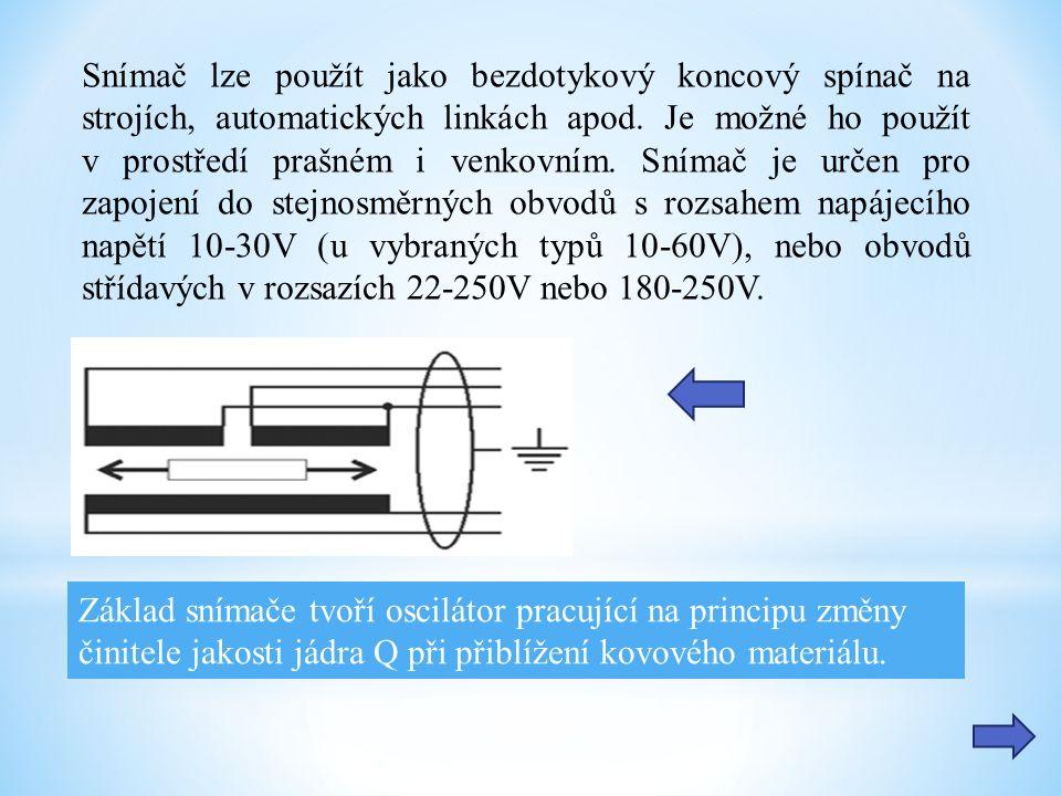 Snímač lze použít jako bezdotykový koncový spínač na strojích, automatických linkách apod. Je možné ho použít v prostředí prašném i venkovním. Snímač