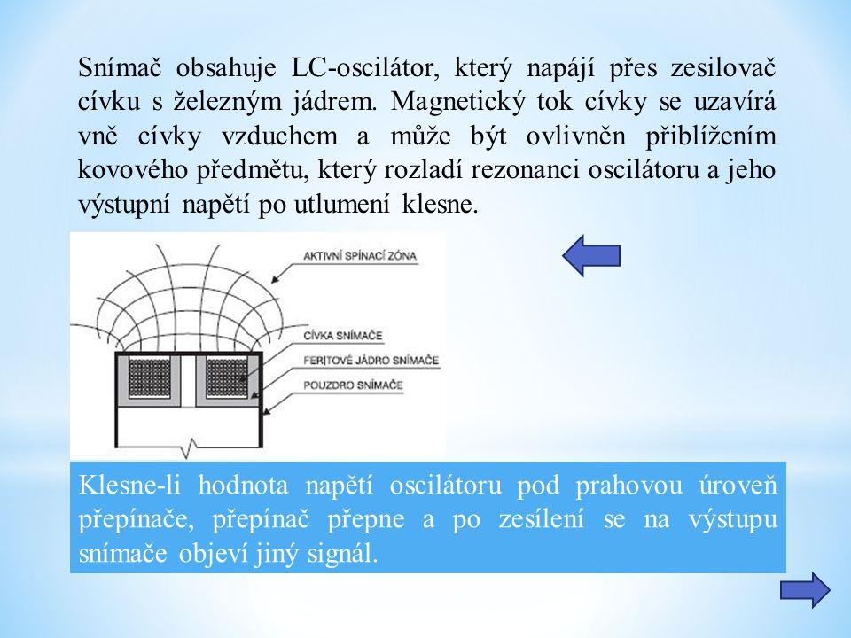 Snímač obsahuje LC-oscilátor, který napájí přes zesilovač cívku s železným jádrem. Magnetický tok cívky se uzavírá vně cívky vzduchem a může být ovliv