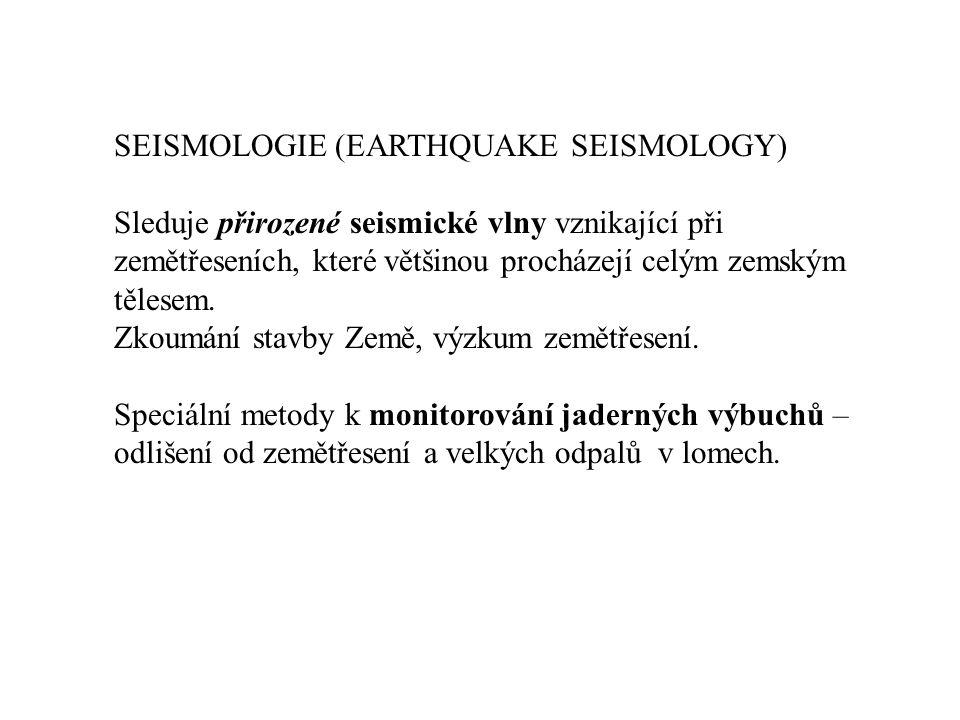 SEISMOLOGIE (EARTHQUAKE SEISMOLOGY) Sleduje přirozené seismické vlny vznikající při zemětřeseních, které většinou procházejí celým zemským tělesem.