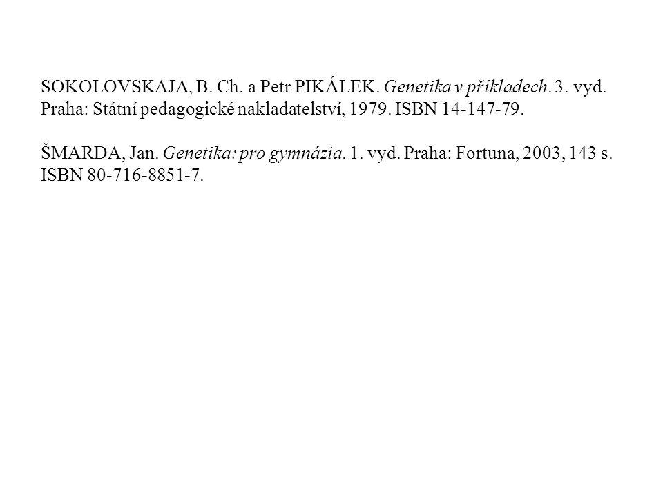SOKOLOVSKAJA, B. Ch. a Petr PIKÁLEK. Genetika v příkladech. 3. vyd. Praha: Státní pedagogické nakladatelství, 1979. ISBN 14-147-79. ŠMARDA, Jan. Genet