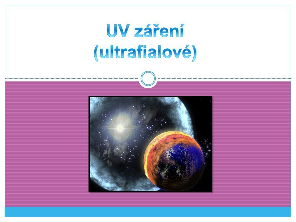 je to elektromagnetické vlnění s vlnovou délkou kratší než světlo fialové barvy nejkratší vlnové délky zasahují do oblasti rentgenového záření přirozeným zdrojem je Slunce Objevil ho německý fyzik Johann Wilhelm Ritter v roce 1801, pojmenoval ho,,dezoxidační světlo.