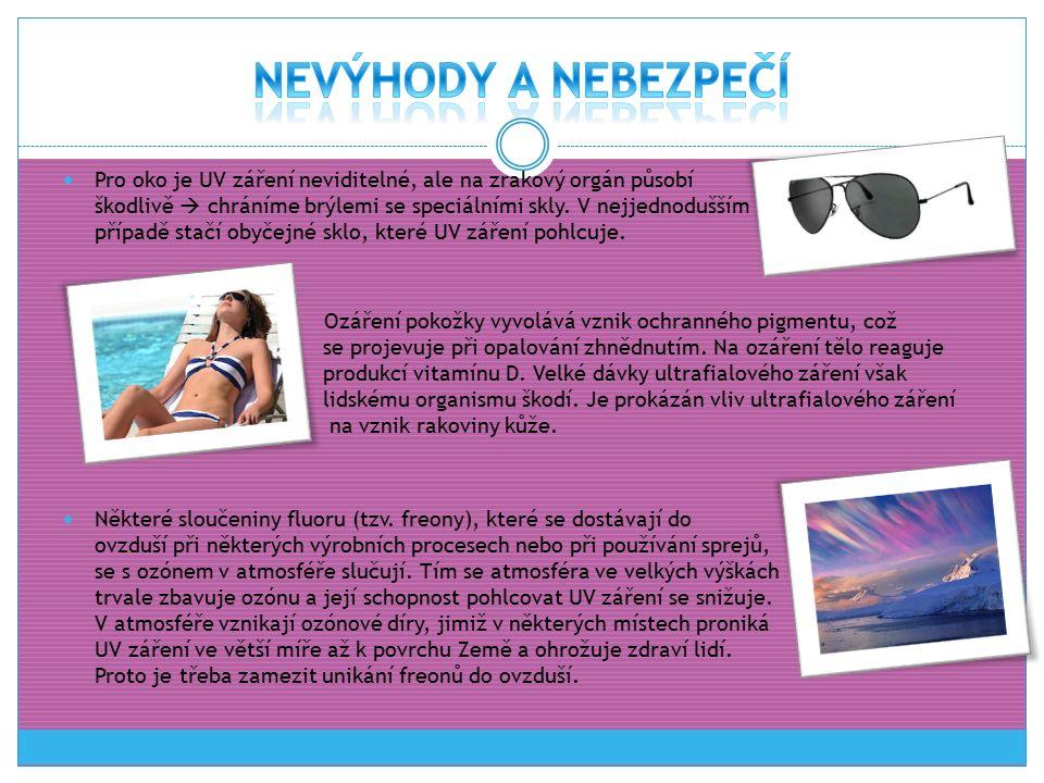 Pro oko je UV záření neviditelné, ale na zrakový orgán působí škodlivě  chráníme brýlemi se speciálními skly. V nejjednodušším případě stačí obyčejné