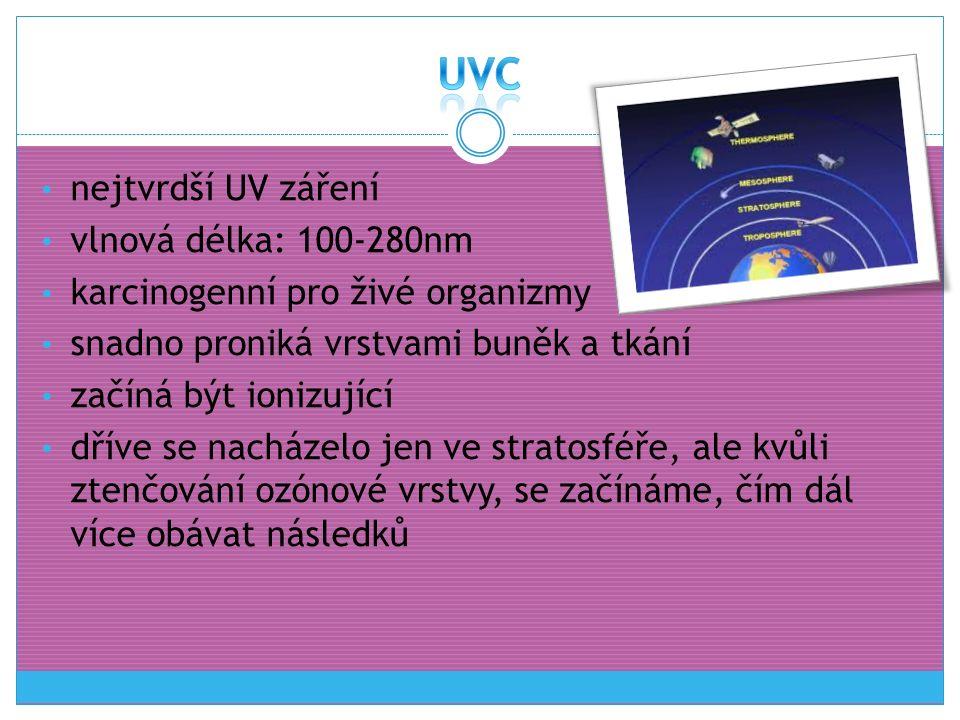 nejtvrdší UV záření vlnová délka: 100-280nm karcinogenní pro živé organizmy snadno proniká vrstvami buněk a tkání začíná být ionizující dříve se nachá