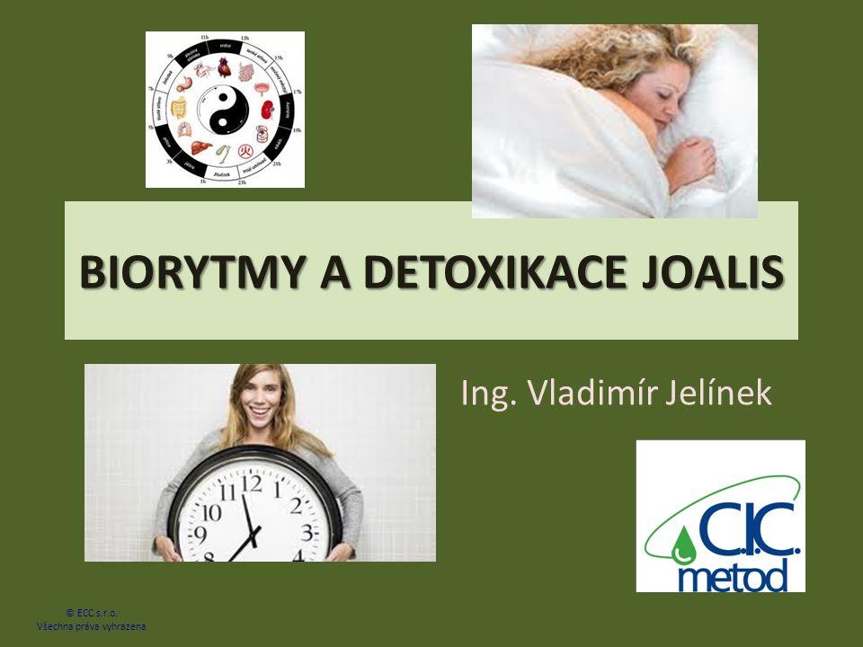 BIORYTMY A DETOXIKACE JOALIS Ing. Vladimír Jelínek © ECC s.r.o. Všechna práva vyhrazena