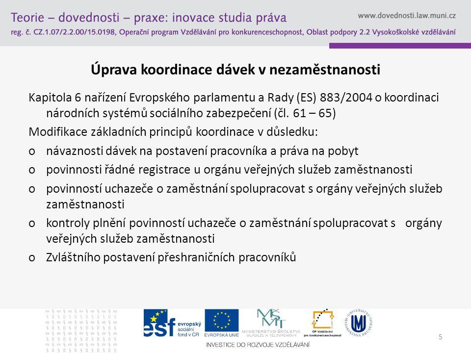 5 Úprava koordinace dávek v nezaměstnanosti Kapitola 6 nařízení Evropského parlamentu a Rady (ES) 883/2004 o koordinaci národních systémů sociálního zabezpečení (čl.