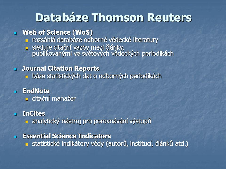 Databáze Thomson Reuters Web of Science (WoS) Web of Science (WoS) rozsáhlá databáze odborné vědecké literatury rozsáhlá databáze odborné vědecké literatury sleduje citační vazby mezi články, publikovanými ve světových vědeckých periodikách sleduje citační vazby mezi články, publikovanými ve světových vědeckých periodikách Journal Citation Reports Journal Citation Reports báze statistických dat o odborných periodikách báze statistických dat o odborných periodikách EndNote EndNote citační manažer citační manažer InCites InCites analytický nástroj pro porovnávání výstupů analytický nástroj pro porovnávání výstupů Essential Science Indicators Essential Science Indicators statistické indikátory vědy (autorů, institucí, článků atd.) statistické indikátory vědy (autorů, institucí, článků atd.)