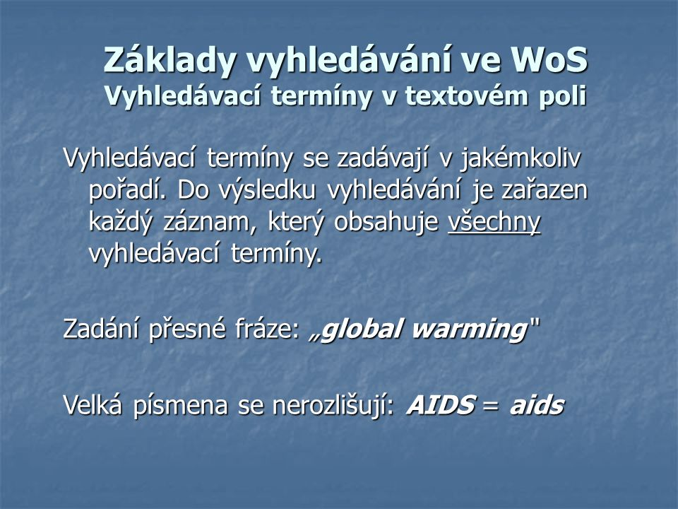 Základy vyhledávání ve WoS Wildcards (zástupné znaky) Případy užívání: 1) Při vyhledávání záznamů majících obsahovat různé termíny se stejným slovním kořenem.