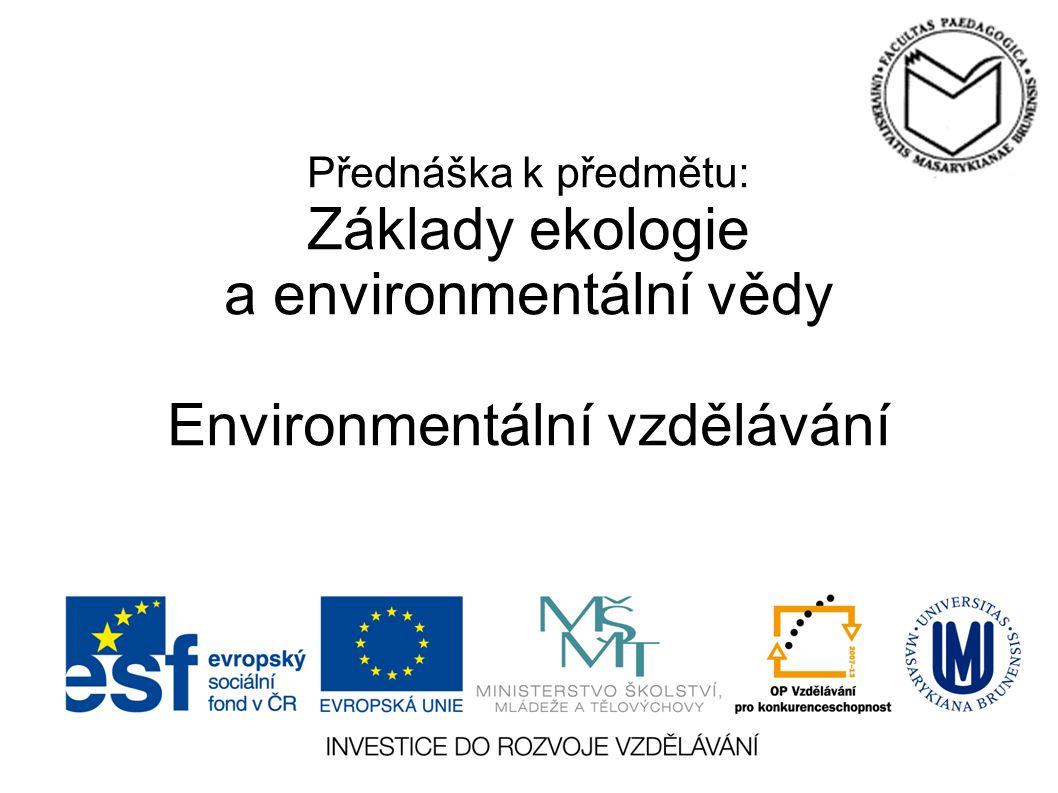 Přednáška k předmětu: Základy ekologie a environmentální vědy Environmentální vzdělávání