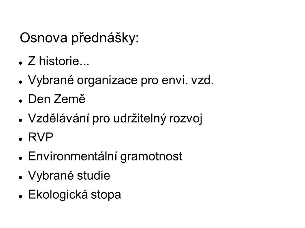 Osnova přednášky: Z historie... Vybrané organizace pro envi.