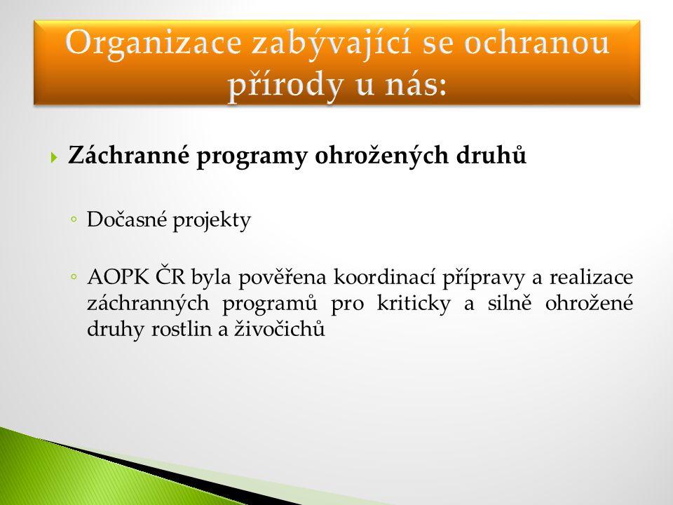  Záchranné programy ohrožených druhů ◦ Dočasné projekty ◦ AOPK ČR byla pověřena koordinací přípravy a realizace záchranných programů pro kriticky a s