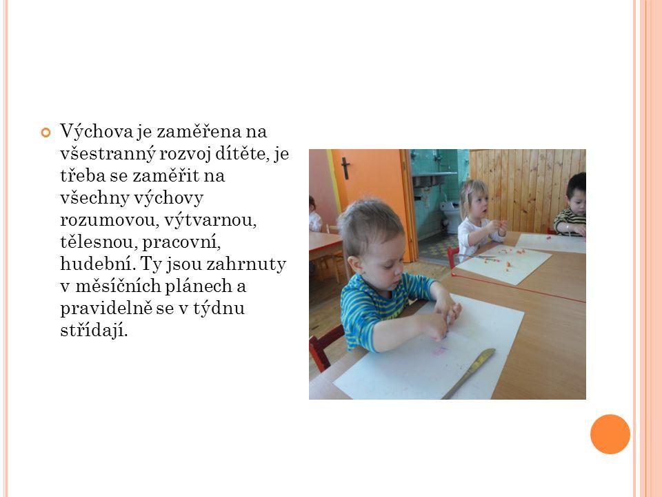 Výchova je zaměřena na všestranný rozvoj dítěte, je třeba se zaměřit na všechny výchovy rozumovou, výtvarnou, tělesnou, pracovní, hudební.
