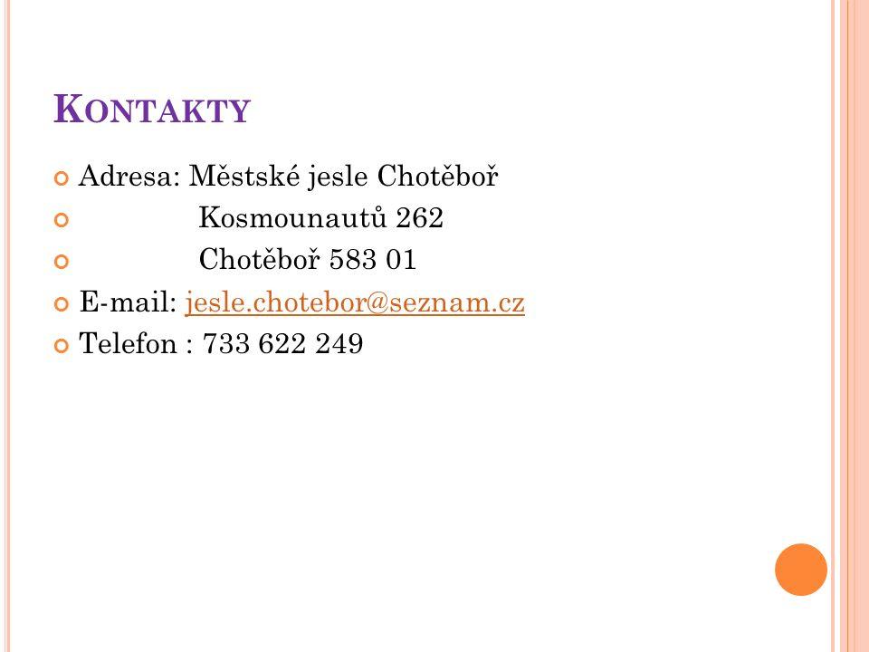 K ONTAKTY Adresa: Městské jesle Chotěboř Kosmounautů 262 Chotěboř 583 01 E-mail: jesle.chotebor@seznam.czjesle.chotebor@seznam.cz Telefon : 733 622 249