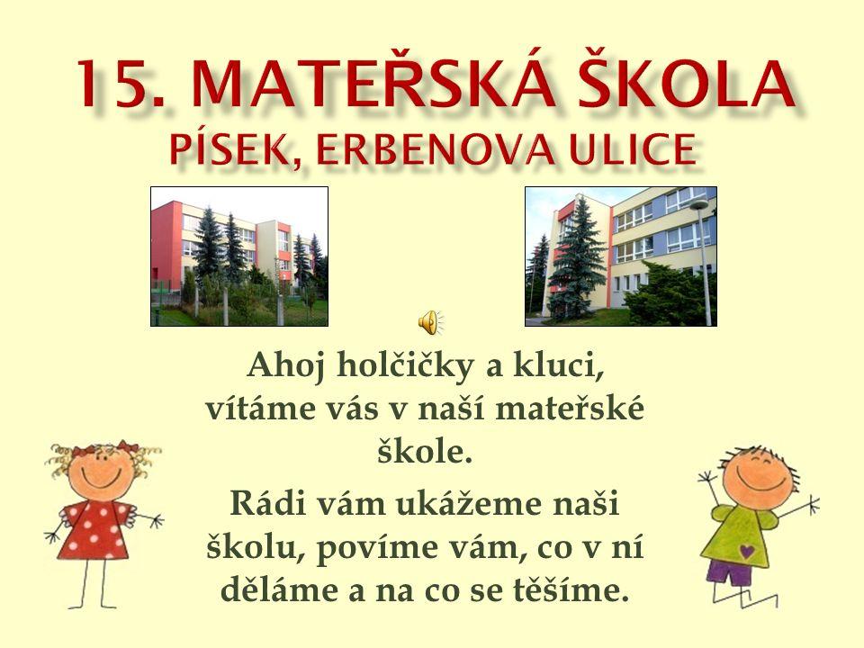 Ahoj holčičky a kluci, vítáme vás v naší mateřské škole.