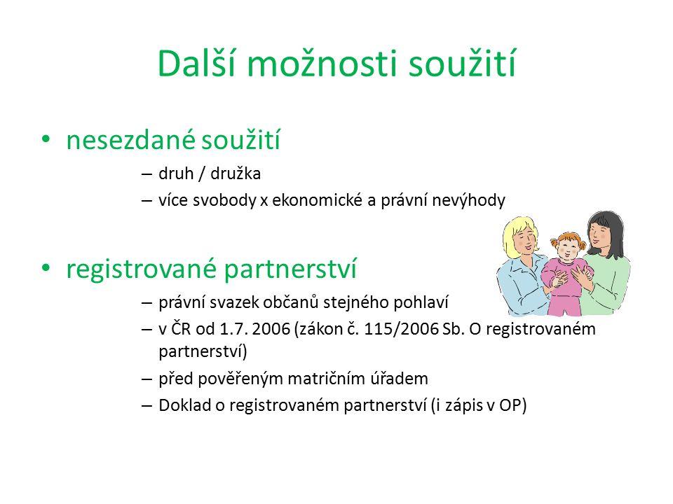 nesezdané soužití – druh / družka – více svobody x ekonomické a právní nevýhody registrované partnerství – právní svazek občanů stejného pohlaví – v ČR od 1.7.