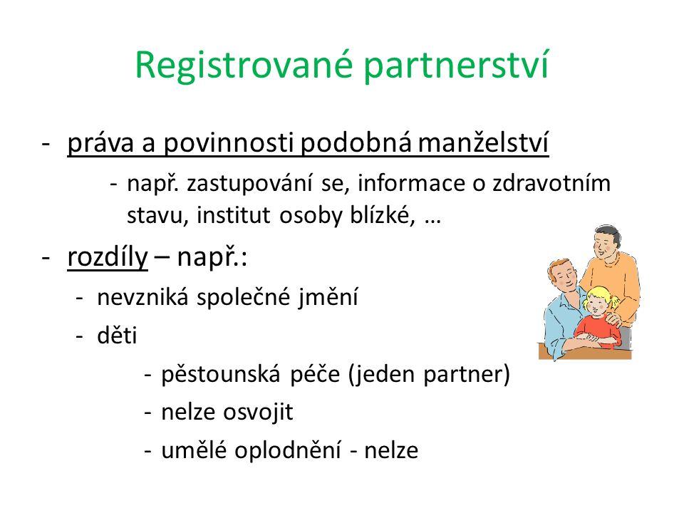 Registrované partnerství -práva a povinnosti podobná manželství -např.