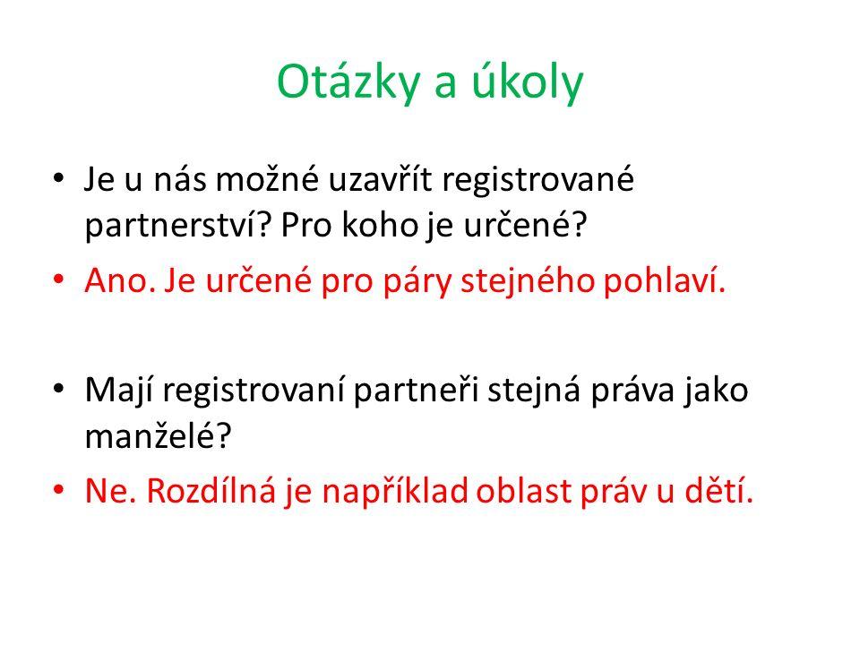 Otázky a úkoly Je u nás možné uzavřít registrované partnerství.
