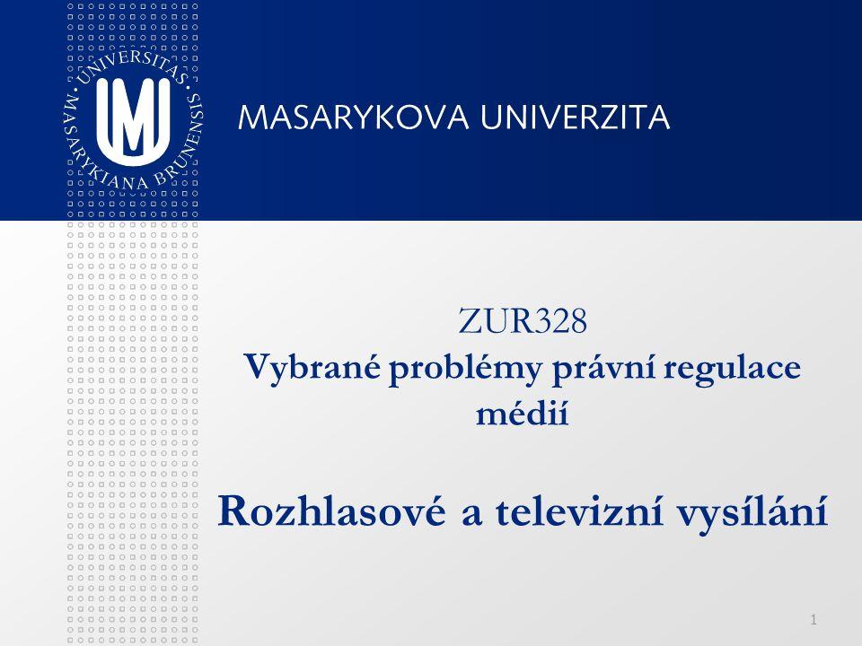 1 ZUR328 Vybrané problémy právní regulace médií Rozhlasové a televizní vysílání