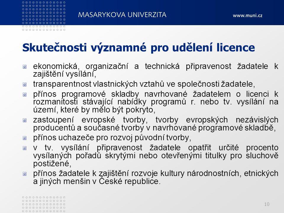 10 Skutečnosti významné pro udělení licence ekonomická, organizační a technická připravenost žadatele k zajištění vysílání, transparentnost vlastnický
