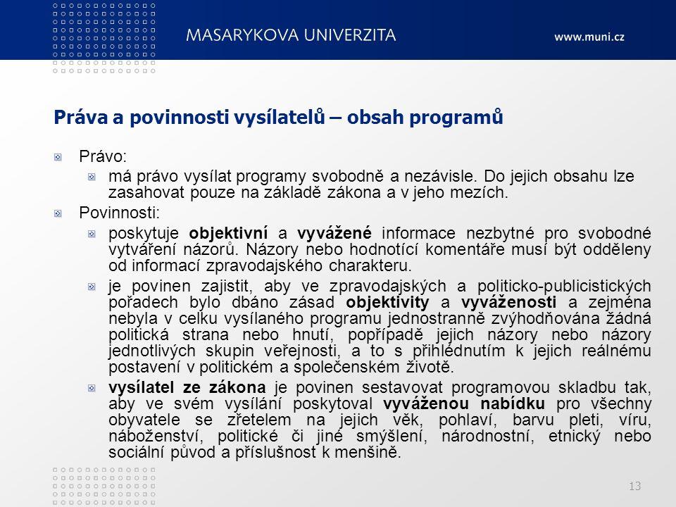 13 Práva a povinnosti vysílatelů – obsah programů Právo: má právo vysílat programy svobodně a nezávisle. Do jejich obsahu lze zasahovat pouze na zákla