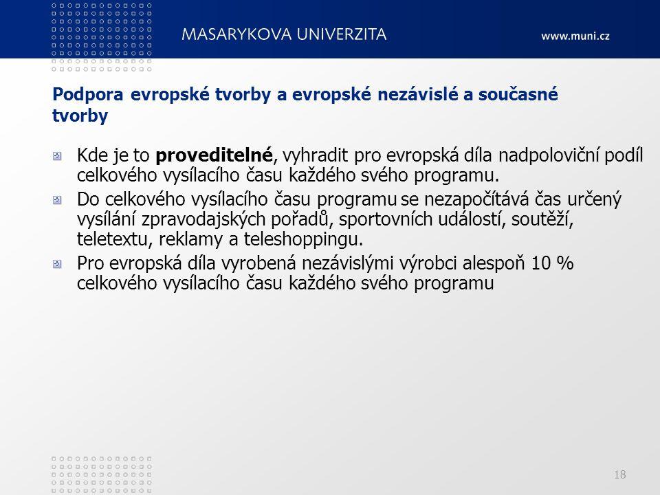 18 Podpora evropské tvorby a evropské nezávislé a současné tvorby Kde je to proveditelné, vyhradit pro evropská díla nadpoloviční podíl celkového vysílacího času každého svého programu.