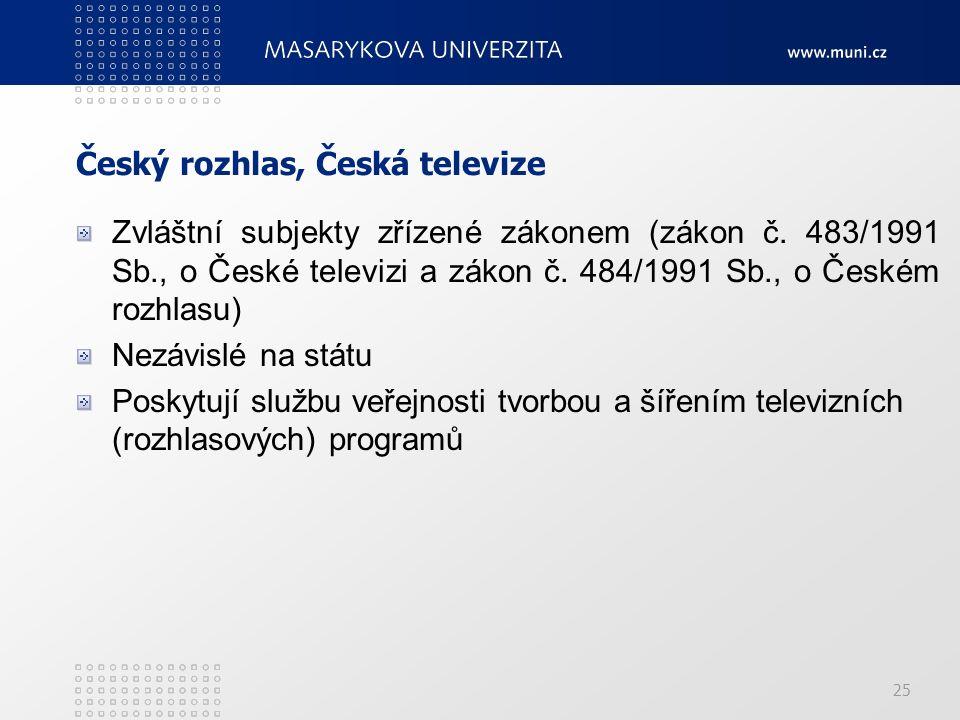 25 Český rozhlas, Česká televize Zvláštní subjekty zřízené zákonem (zákon č.