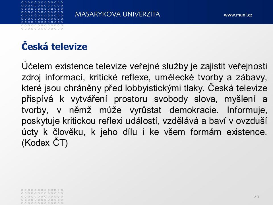 26 Česká televize Účelem existence televize veřejné služby je zajistit veřejnosti zdroj informací, kritické reflexe, umělecké tvorby a zábavy, které jsou chráněny před lobbyistickými tlaky.