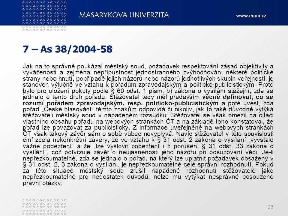28 7 – As 38/2004-58 Jak na to správně poukázal městský soud, požadavek respektování zásad objektivity a vyváženosti a zejména nepřípustnost jednostra