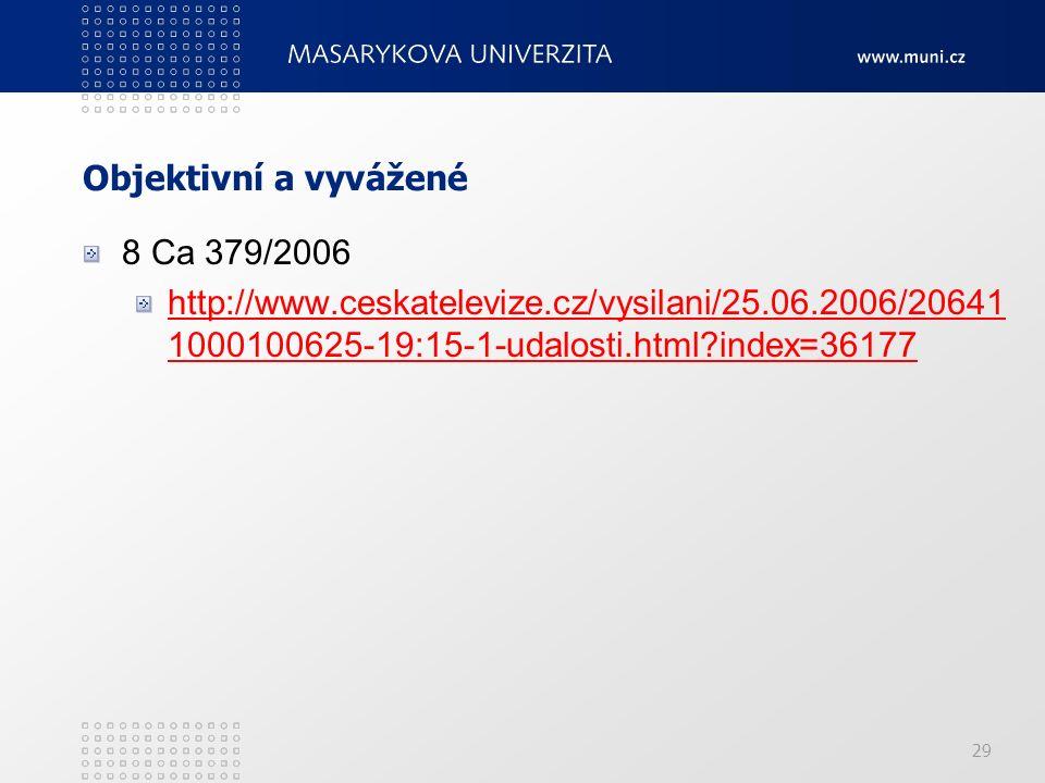 29 Objektivní a vyvážené 8 Ca 379/2006 http://www.ceskatelevize.cz/vysilani/25.06.2006/20641 1000100625-19:15-1-udalosti.html index=36177