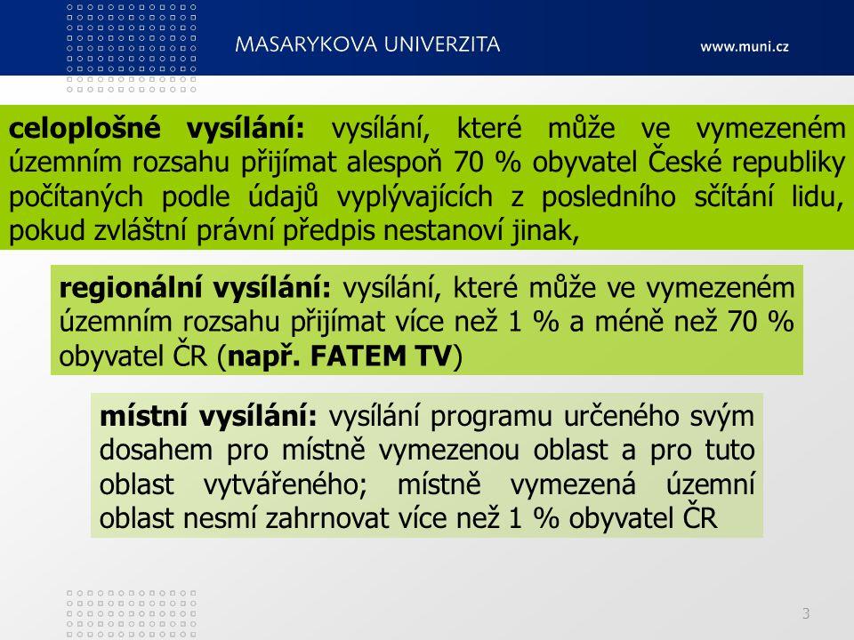 3 celoplošné vysílání: vysílání, které může ve vymezeném územním rozsahu přijímat alespoň 70 % obyvatel České republiky počítaných podle údajů vyplývajících z posledního sčítání lidu, pokud zvláštní právní předpis nestanoví jinak, regionální vysílání: vysílání, které může ve vymezeném územním rozsahu přijímat více než 1 % a méně než 70 % obyvatel ČR (např.