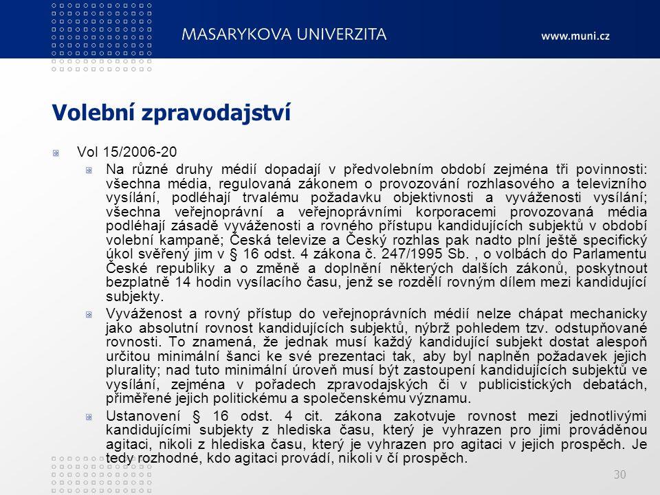 30 Volební zpravodajství Vol 15/2006-20 Na různé druhy médií dopadají v předvolebním období zejména tři povinnosti: všechna média, regulovaná zákonem