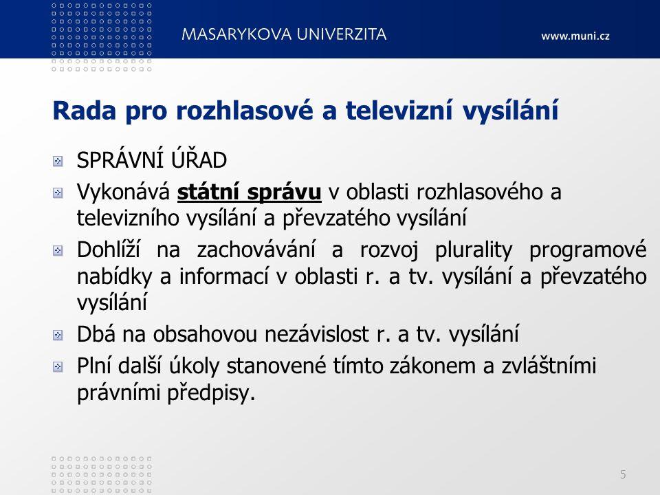 5 Rada pro rozhlasové a televizní vysílání SPRÁVNÍ ÚŘAD Vykonává státní správu v oblasti rozhlasového a televizního vysílání a převzatého vysílání Doh