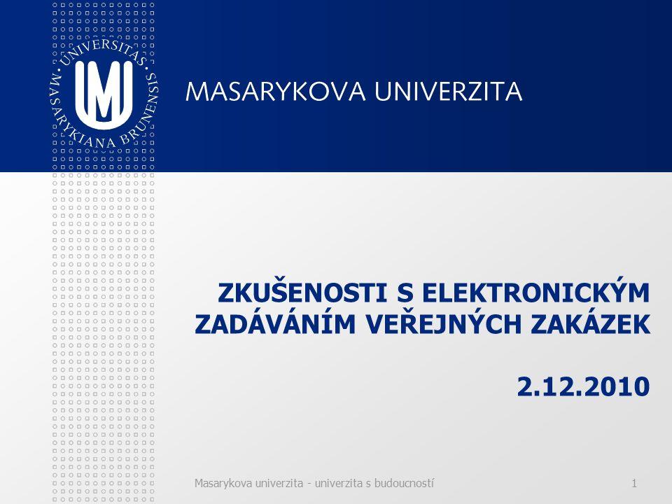 Masarykova univerzita - univerzita s budoucností1 ZKUŠENOSTI S ELEKTRONICKÝM ZADÁVÁNÍM VEŘEJNÝCH ZAKÁZEK 2.12.2010