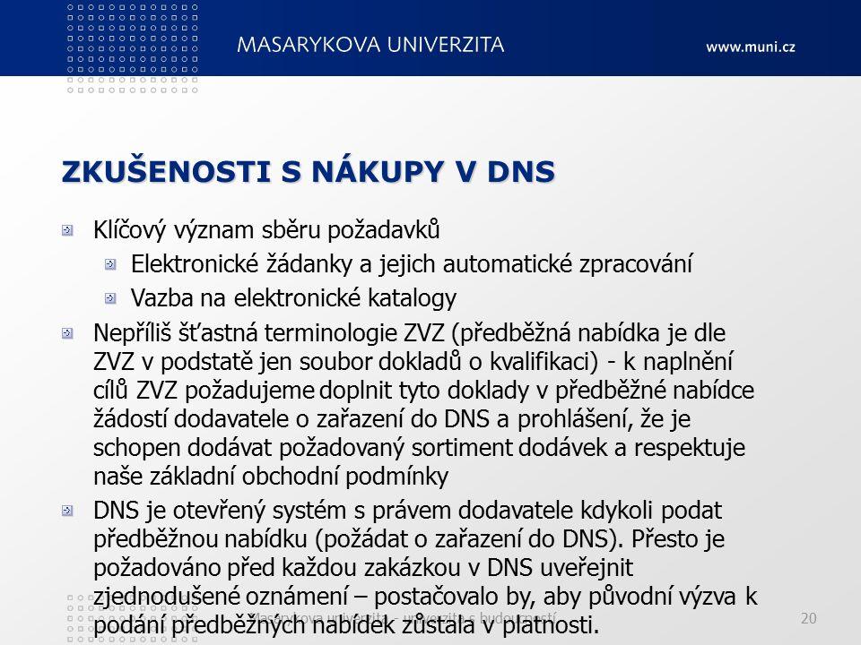 Masarykova univerzita - univerzita s budoucností20 ZKUŠENOSTI S NÁKUPY V DNS Klíčový význam sběru požadavků Elektronické žádanky a jejich automatické zpracování Vazba na elektronické katalogy Nepříliš šťastná terminologie ZVZ (předběžná nabídka je dle ZVZ v podstatě jen soubor dokladů o kvalifikaci) - k naplnění cílů ZVZ požadujeme doplnit tyto doklady v předběžné nabídce žádostí dodavatele o zařazení do DNS a prohlášení, že je schopen dodávat požadovaný sortiment dodávek a respektuje naše základní obchodní podmínky DNS je otevřený systém s právem dodavatele kdykoli podat předběžnou nabídku (požádat o zařazení do DNS).