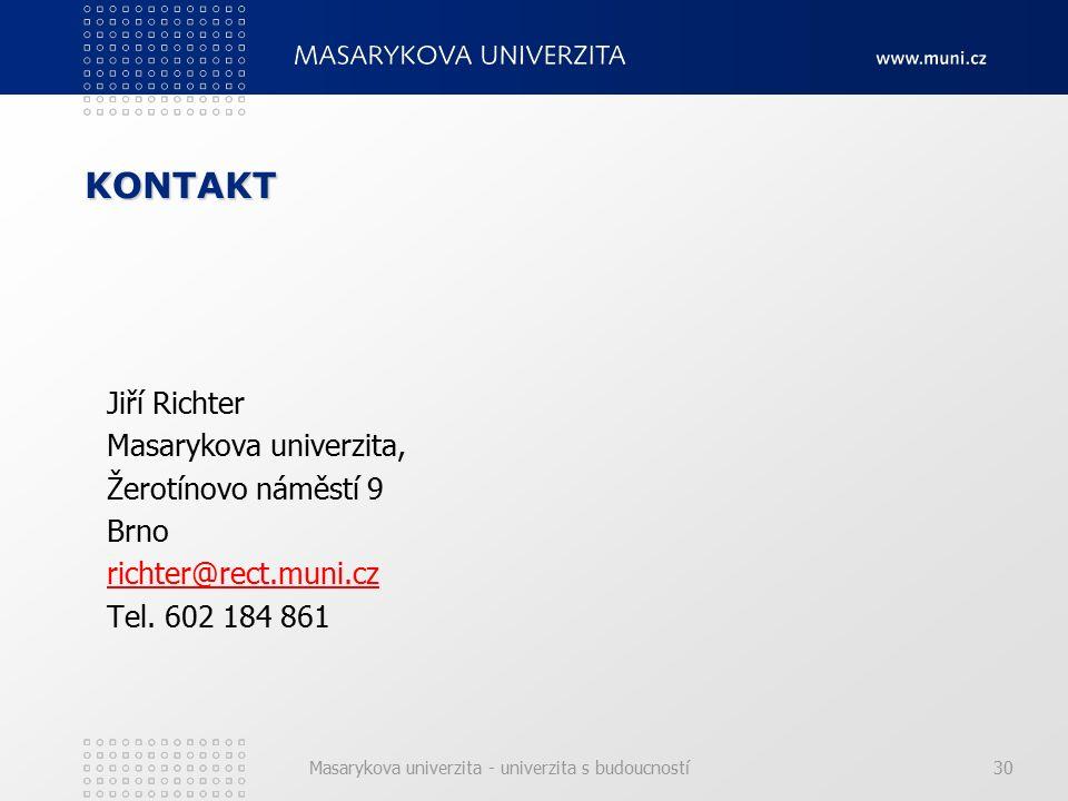 Masarykova univerzita - univerzita s budoucností30 KONTAKT Jiří Richter Masarykova univerzita, Žerotínovo náměstí 9 Brno richter@rect.muni.cz Tel.