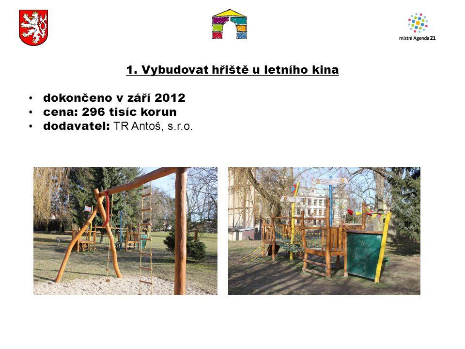 1. Vybudovat hřiště u letního kina dokončeno v září 2012 cena: 296 tisíc korun dodavatel: TR Antoš, s.r.o.