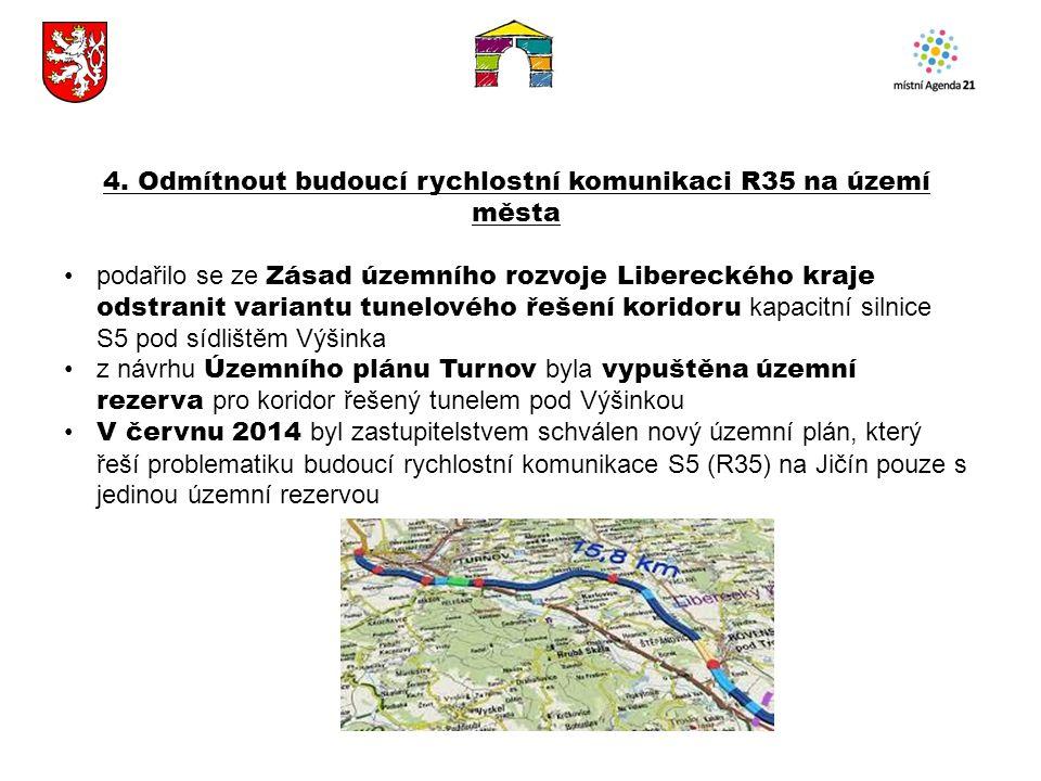 4. Odmítnout budoucí rychlostní komunikaci R35 na území města podařilo se ze Zásad územního rozvoje Libereckého kraje odstranit variantu tunelového ře