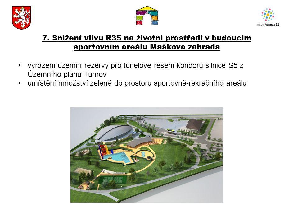 7. Snížení vlivu R35 na životní prostředí v budoucím sportovním areálu Maškova zahrada vyřazení územní rezervy pro tunelové řešení koridoru silnice S5