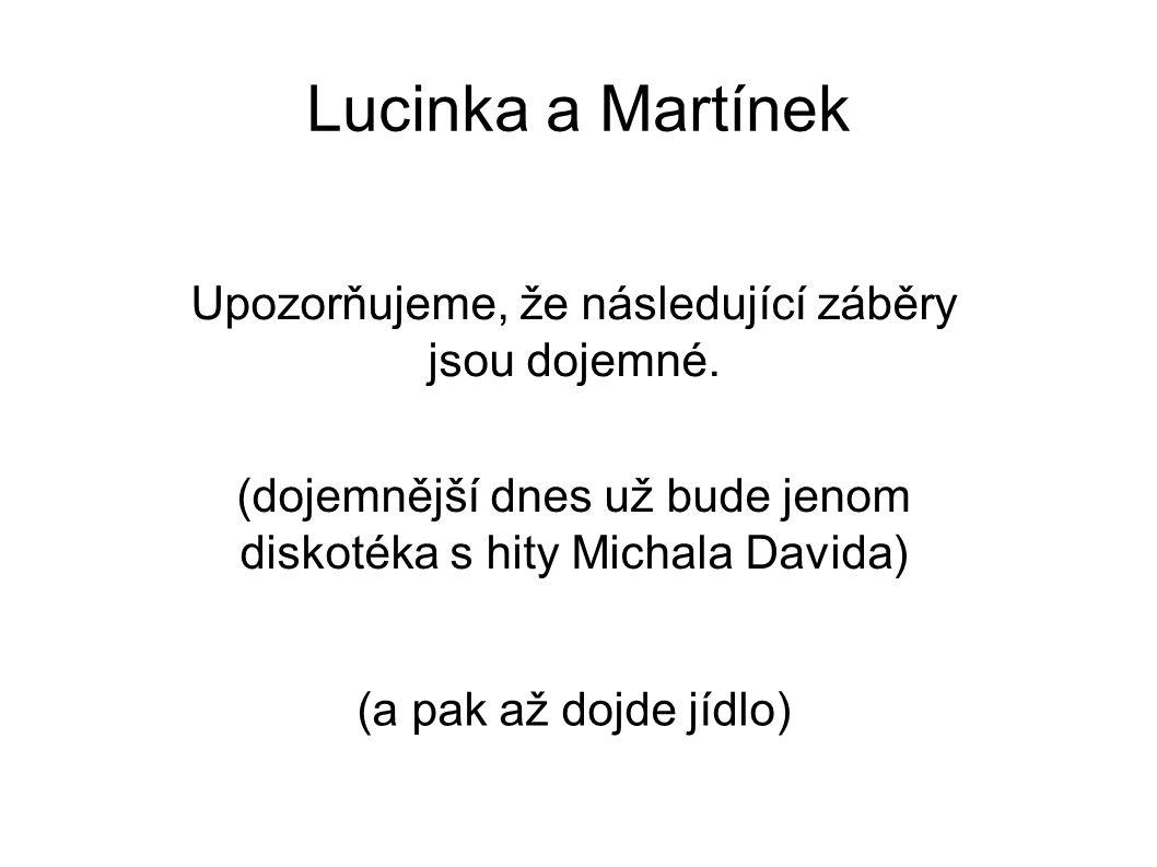 Lucinka a Martínek Upozorňujeme, že následující záběry jsou dojemné.
