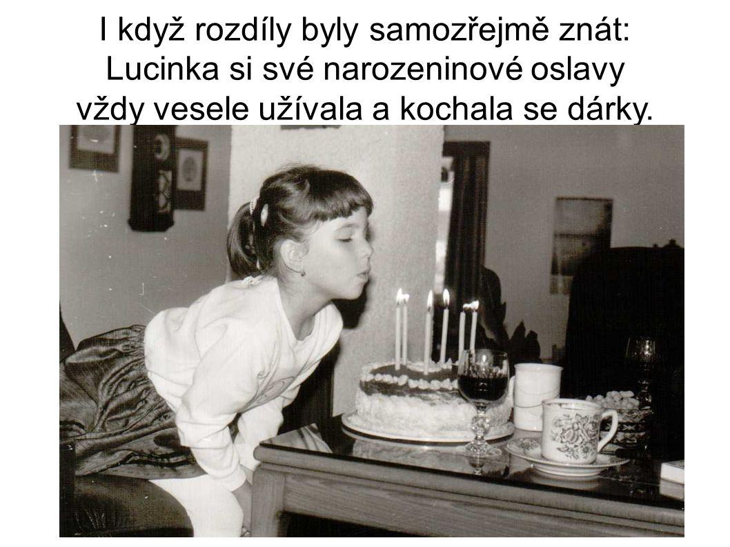 I když rozdíly byly samozřejmě znát: Lucinka si své narozeninové oslavy vždy vesele užívala a kochala se dárky.