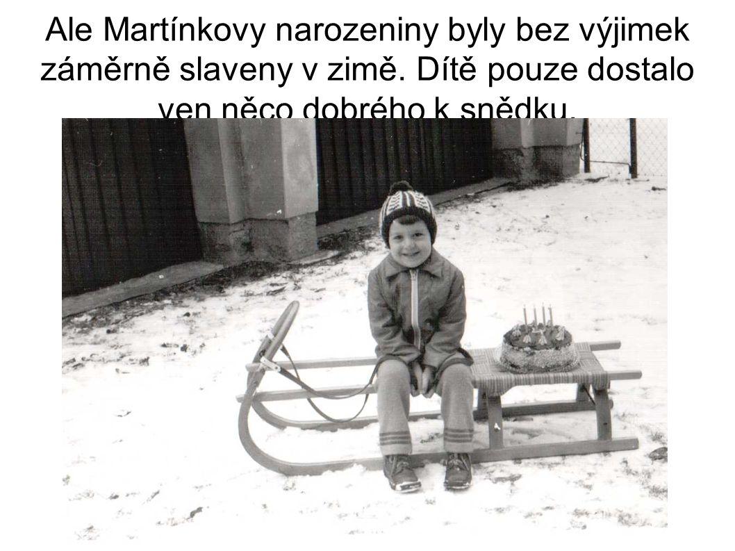 Ale Martínkovy narozeniny byly bez výjimek záměrně slaveny v zimě.